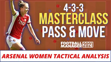 VIDEO: Masterclass Arsenal Women's 4-3-3 FM21 tactic