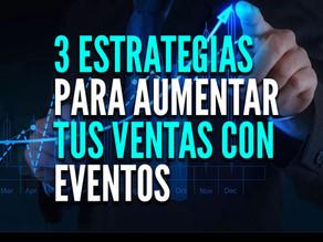 3 Estrategias Efectivas para Aumentar tus Ventas con Eventos presenciales.