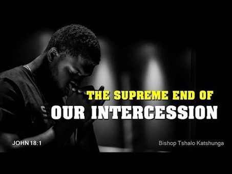 The Supreme End of Our Intercession