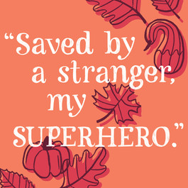 "October: ""Saved by a stranger, my SUPERHERO."""