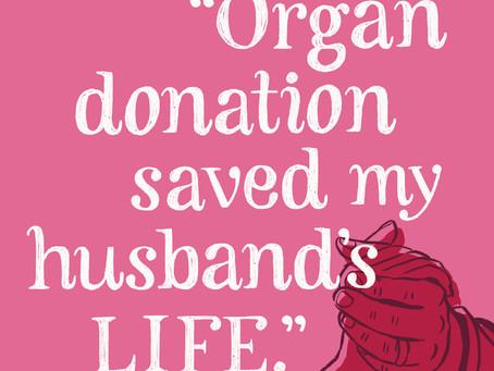 "August: ""Organ donation saved my husband's LIFE."""