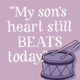 """July: """"My son's heart still BEATS today."""""""