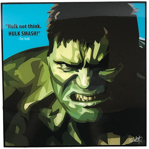 Hulk -- Hulk not think.  HULK SMASH!