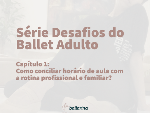 Desafios do Ballet Adulto - Cap I