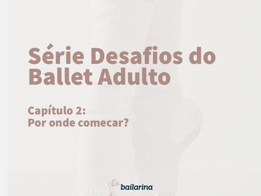 Desafios do Ballet Adulto - Cap II