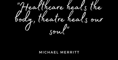 _Healthcare heals the body, theatre heal