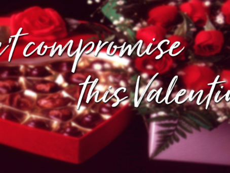 Don't compromise this Valentine's