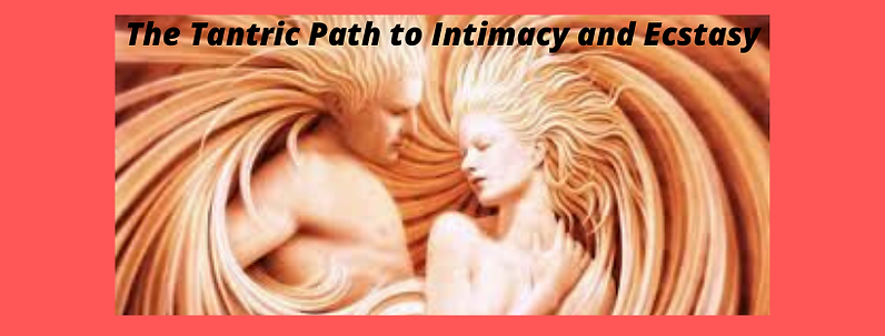 The Tantric Path to Intimacy and Ecstasy