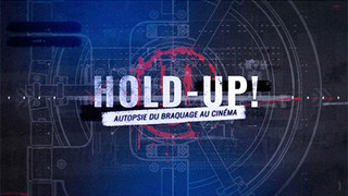 HOLD-UP ! AUTOPSIE DU BRAQUAGE DU CINEMA