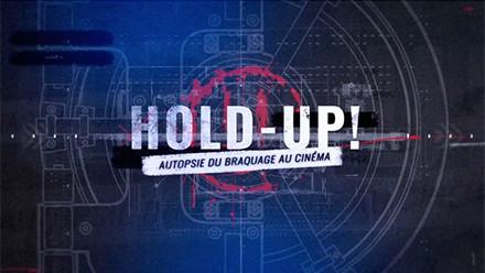 HOLD-UP ! AUTOPSIE DU BRAQUAGE DU CINEMA