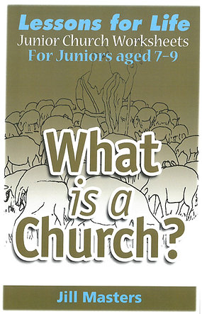 WHAT IS A CHURCH: AGES 7-9