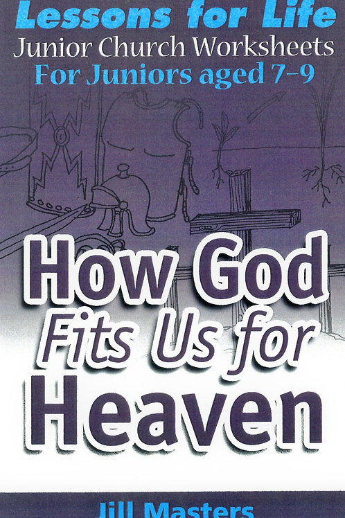 How God Fits Us for Heaven: Ages 7-9