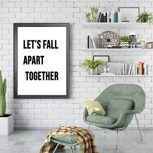 Let's Fall Apart Together Couple Roommate Love Art