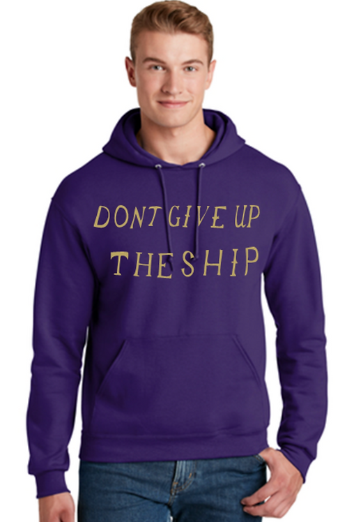 Don't Give Up The Ship Hoodie or Crewneck Fleece
