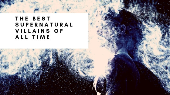 The Best Supernatural Villains of All Time