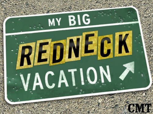 MY BIG REDNECK VACATION - CMT