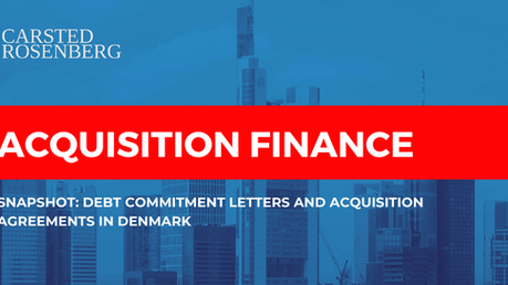 Debt Commitment Letters and Acquisition Agreements in Denmark