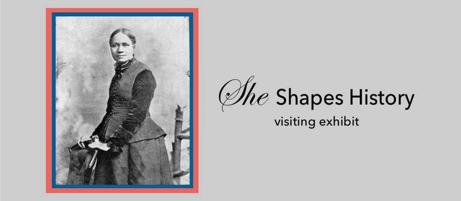 She Shapes History, visiting exhibit