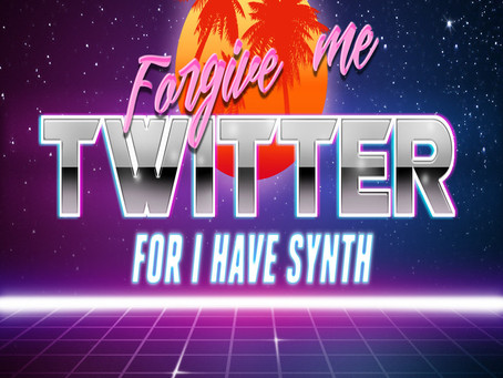 Forgive Me Twitter for I have Synth, #synthwave playlist on Spotify, YouTube, Deezer