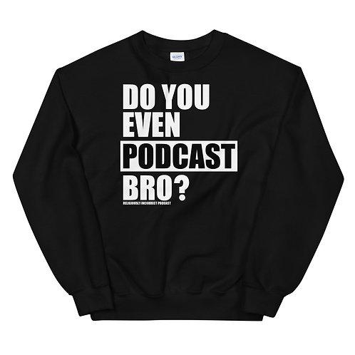 Do You Event Podcast Bro Unisex Sweatshirt