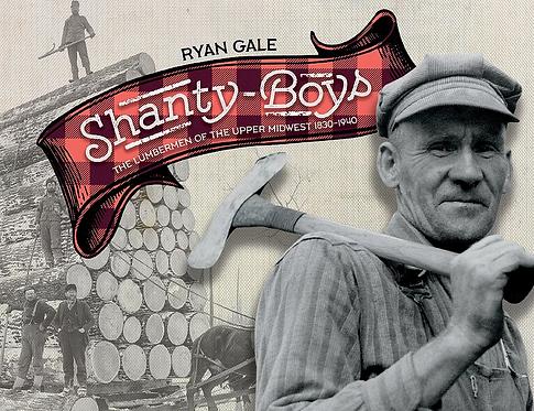 Shanty-Boys: Lumbermen of the Upper Midwest, 1830-1940