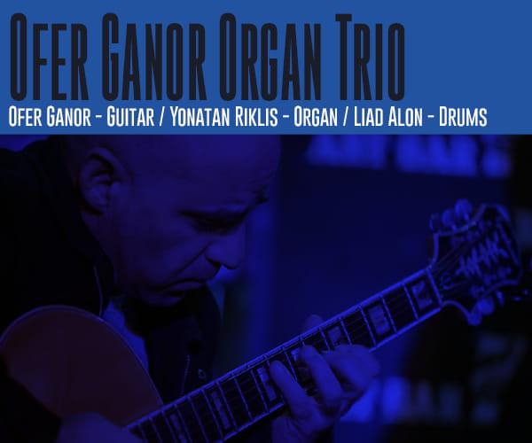 Ofer Ganor Organ Trio with Yonatan Riklis and Liad Alon
