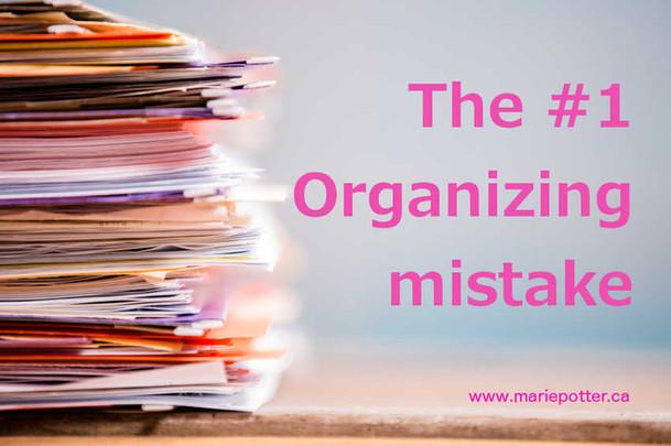 The #1 Organizing Mistake