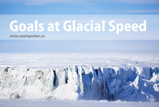 Goal Setting at Glacial Speed