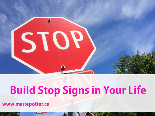 Build Stop Signs in Your Life