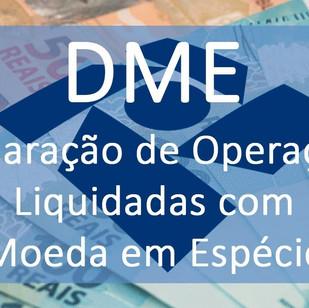 DME – Declaração de Operações Liquidadas com Moeda em Espécie