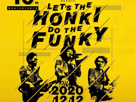 12/12 BRADIO 10th anniversary 「LET'S THE HONKI DO THE FUNKY 」