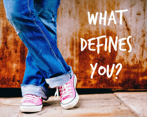 WHO DEFINES WHO YOU ARE?