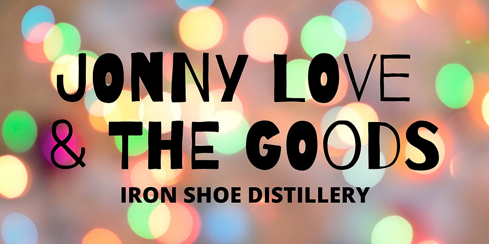 Live Music with Jonny Love + The Goods at Iron Shoe Distillery