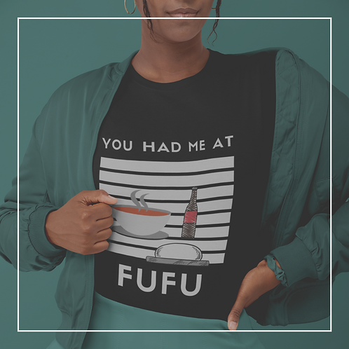You Had Me at Fufu - Unisex Long Sleeve Tee