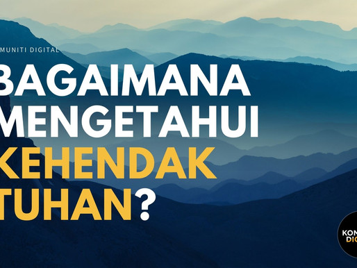 Bagaimana saya boleh memahami kehendak Tuhan untuk hidup saya?