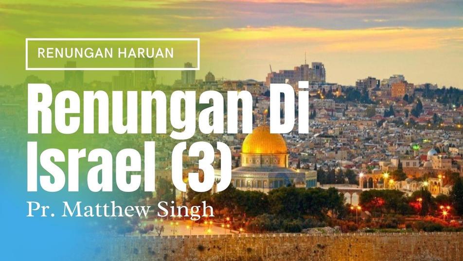 Renungan Di Israel (Part 3)