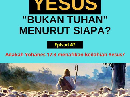 """Yesus """"Bukan Tuhan"""" Menurut Siapa?  (Episode 2)"""