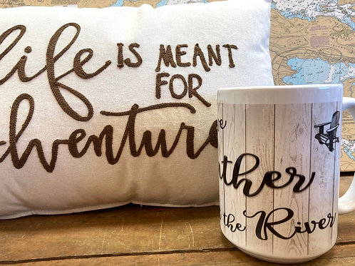 Life Is Meant For Adventure Pillow & Shall We Gather At The River Mug
