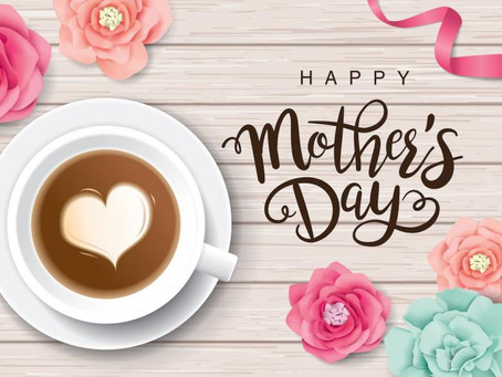 MOTHER'S DAY MAY 9TH
