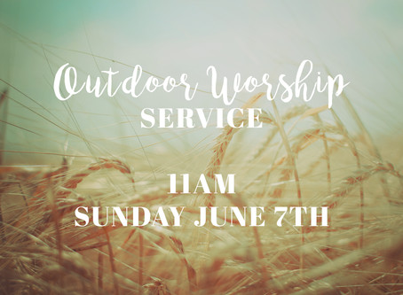 JUNE 7TH OUTDOOR WORSHIP SERVICE