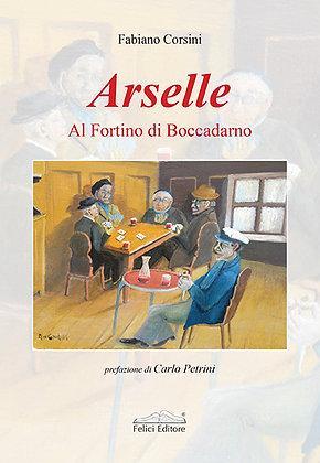 Arselle. Al Fortino di Boccadarno (Felici Editore)