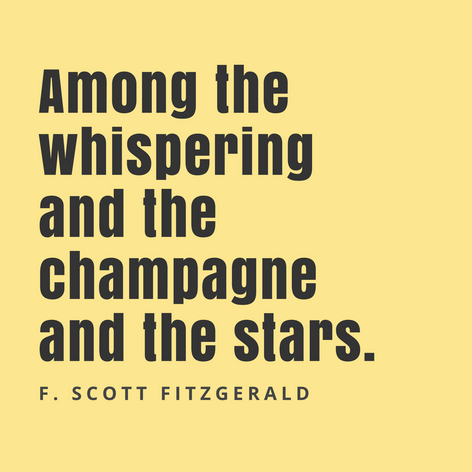 Among the whispering and the champagne and the stars. F. Scott Fitzgerald