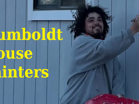 Humboldt House Painters - Now Booking Clients for Summer 2021!