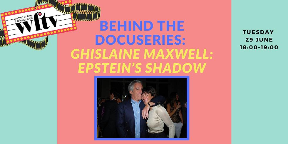 Behind the Docuseries: Ghislaine Maxwell: Epstein's Shadow