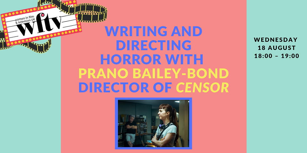 Writing and Directing Horror with Prano Bailey-Bond, Director of Censor