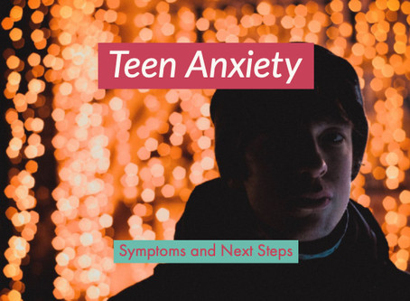 Teen Anxiety: Symptoms and Next Steps