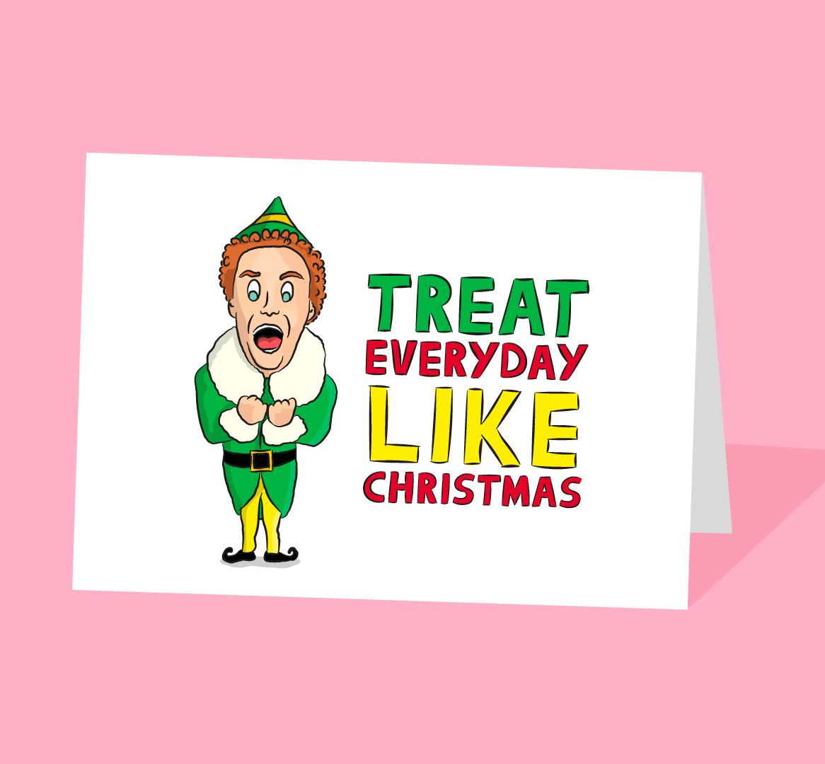 Elf treat everyday like christmas card