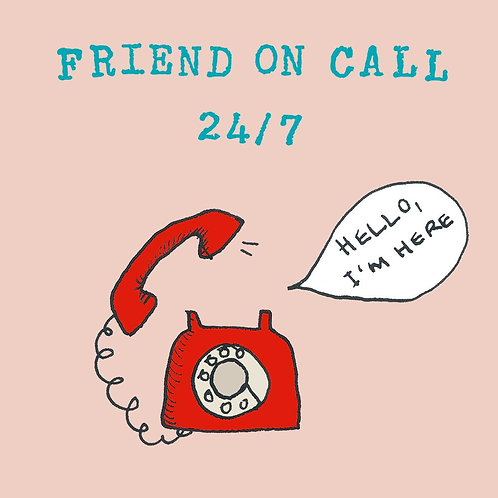 Friend on Call 24/7 - Greeting Card