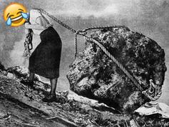 """Imagine Sisyphus [laughing crying emoji]."" - Albert Camus"