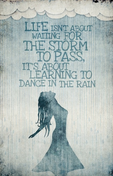 life-isnt-about-waiting-for-the-storm-to-pass-its-about-learning-to-dance-in-the